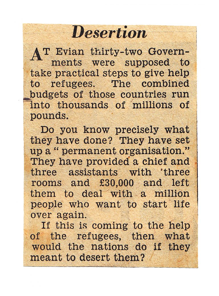 """Daily Herald, London, August 26, 1938 But the British commentator notes that states with budgets worth billions have merely set up a permanent organization with a chief and three assistants in three rooms, with a small budget. He asks sarcastically: """"If this is coming to the help of the refugees, then what would the nations do if they meant to desert them?"""" National Archives, College Park, MD"""