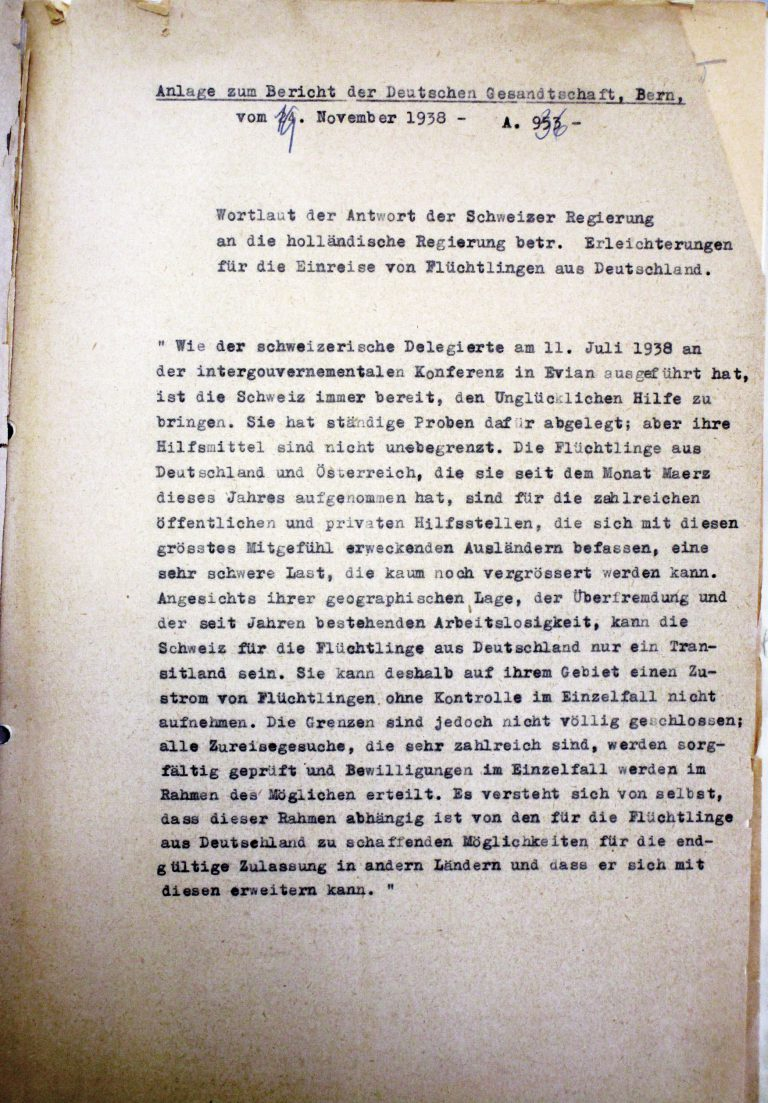 Annex to the report of the German legation in Bern to the Foreign Office, November 19, 1938  In reaction to the pogrom-like acts of violence, the Netherlands' government does not only temporarily open the country's borders to thousands of refugees, but also appeals to other countries to make their policies toward refugees more generous – in the case of the Swiss Federal Council, though, these efforts are largely in vain. Auswärtiges Amt / Politisches Archiv, Berlin, Bern 1962