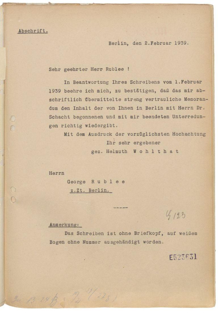 Helmuth Wohlthat to George Rublee, February 2, 1939 On January 19, 1939, Hjalmar Schacht is dismissed as president of the Reichsbank. Helmuth Wohlthat, undersecretary for the four-year economic plan in Göring's agency, is appointed as Schacht's replacement in negotiations with Rublee. Auswärtiges Amt / Politisches Archiv, Berlin, R 99366
