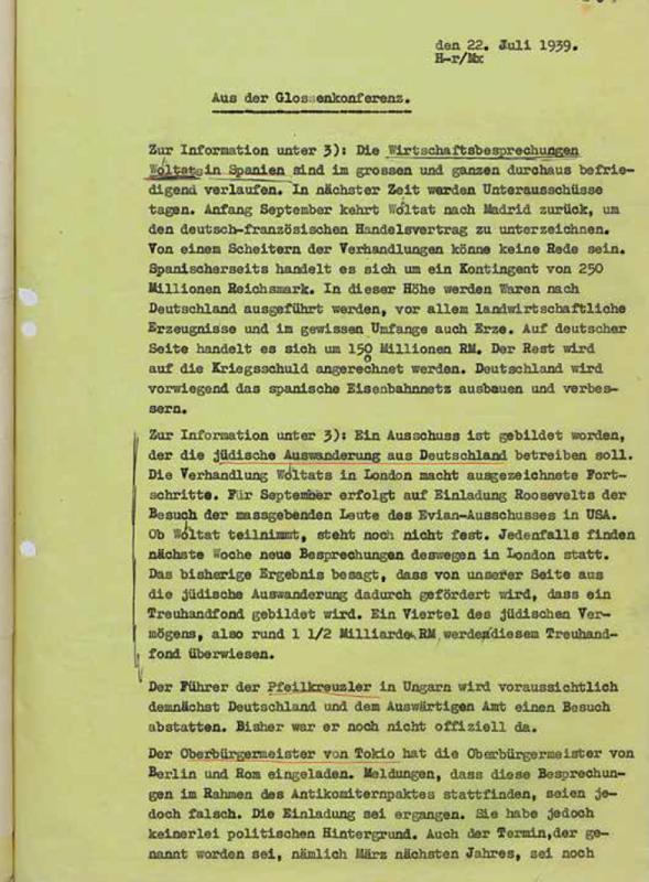"""Reichsministerium für Volksaufklärung und Propaganda: Aus der Glossenkonferenz, 22. Juli 1939 Die Verhandlungenüber Modifizierungen des """"Schacht-Rublee-Plans"""" werden von Wohlthat und Pell noch bis zum Sommer 1939 in London weitergeführt. Dabei sondiert Wohlthat auch die Möglichkeiten einer deutsch-britischenVerständigung. Wohl auch deswegen ist die NS-Propaganda daran interessiert, seine Verhandlungen mit dem Zwischenstaatlichen Komitee als äußerst erfolgversprechend darzustellen, bis der Beginn desZweiten Weltkriegs diesen schließlich ein Ende setzt. Bundesarchiv, Koblenz, Zsg. 102/18, Bl. 307"""