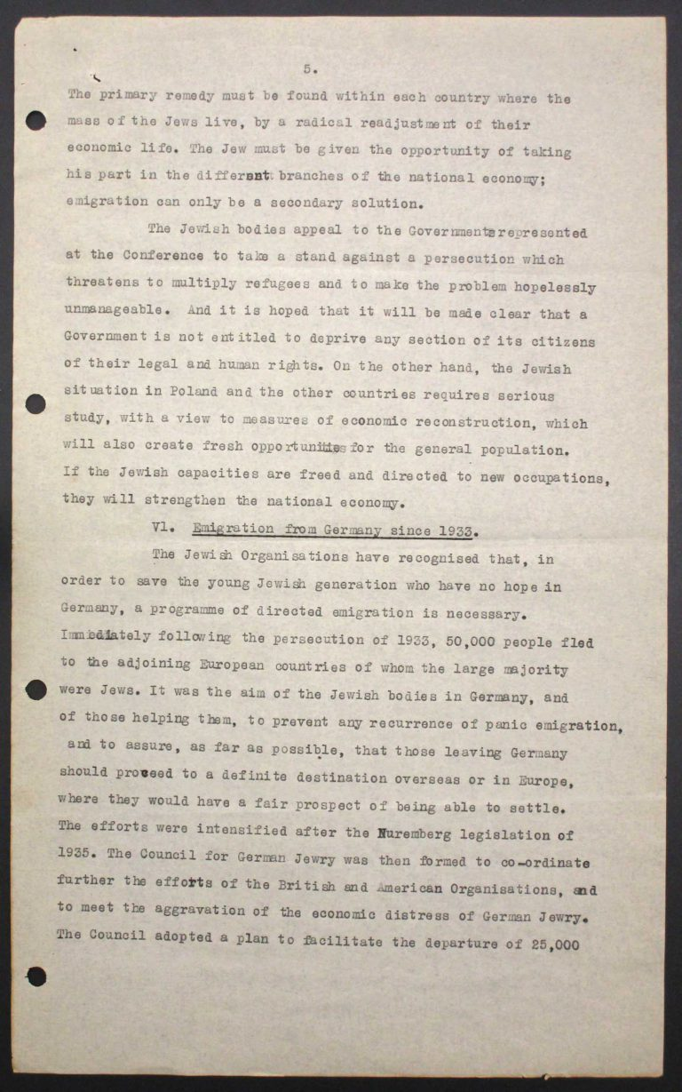 """Memorandum of Certain Jewish Organizations Concerned with the Refugees from Germany and Austria"", July 1938, p. 5/13 The memorandum describes the dramatic situation of German and Austrian Jews, who within only a few years have been systematically reduced to a community of beggars. The comparison with earlier refugee movements, such as that of the Huguenots in the late 17th century or of Germans after the failed revolution of 1848, is intended to convince the conference participants of the positive economic and social effects of immigration. Hence the integration of refugees is described as preferable to their isolation in settlements in uncultivated areas. Franklin D. Roosevelt Library, Hyde Park, NY"