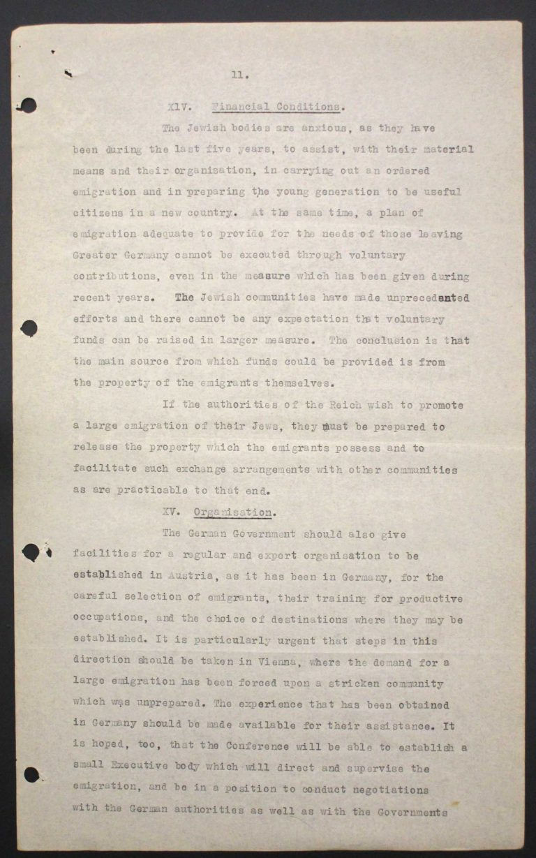"""Memorandum of Certain Jewish Organizations Concerned with the Refugees from Germany and Austria"", July 1938, p. 11/13 The memorandum describes the dramatic situation of German and Austrian Jews, who within only a few years have been systematically reduced to a community of beggars. The comparison with earlier refugee movements, such as that of the Huguenots in the late 17th century or of Germans after the failed revolution of 1848, is intended to convince the conference participants of the positive economic and social effects of immigration. Hence the integration of refugees is described as preferable to their isolation in settlements in uncultivated areas. Franklin D. Roosevelt Library, Hyde Park, NY"