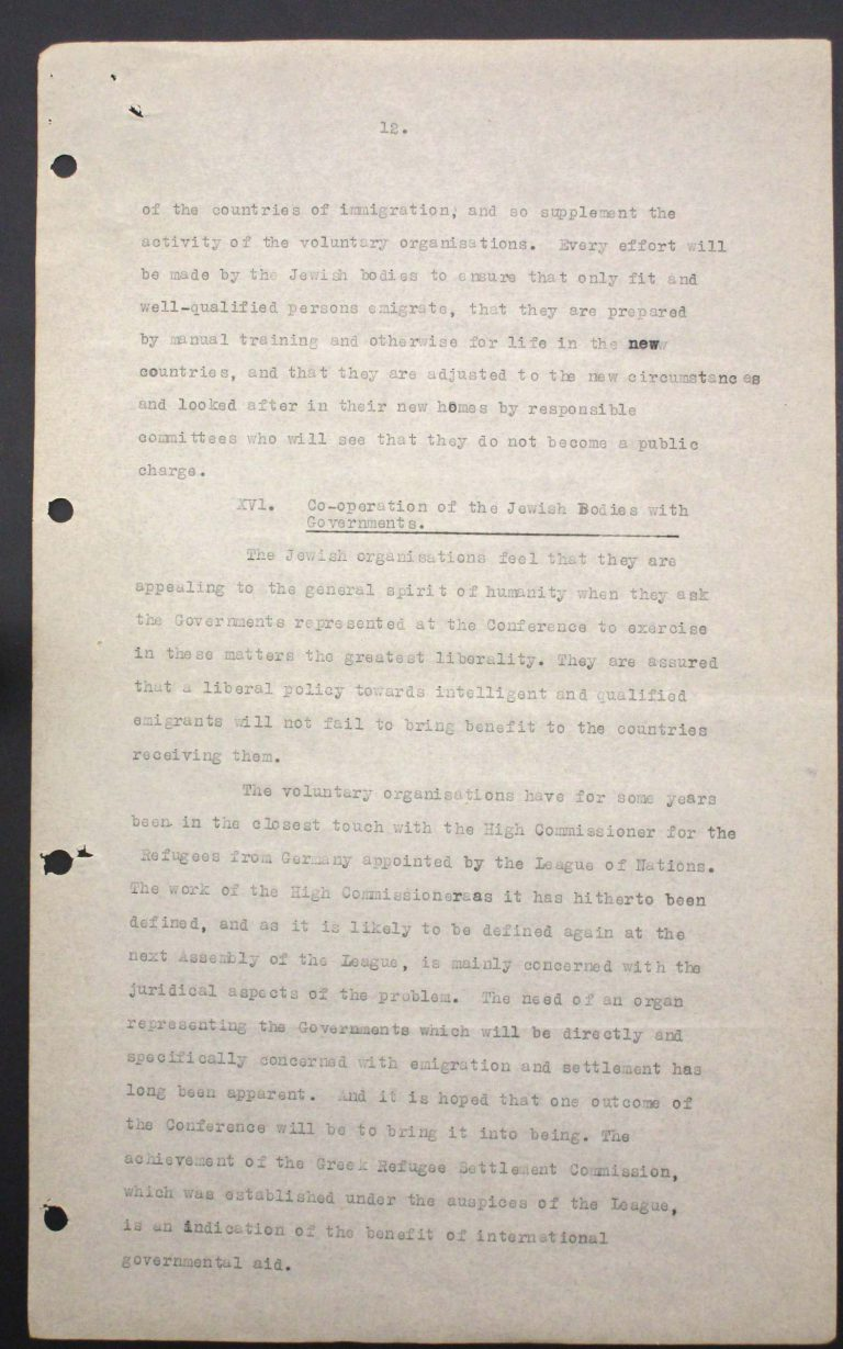 """Memorandum of Certain Jewish Organizations Concerned with the Refugees from Germany and Austria"", July 1938, p. 12/13 The memorandum describes the dramatic situation of German and Austrian Jews, who within only a few years have been systematically reduced to a community of beggars. The comparison with earlier refugee movements, such as that of the Huguenots in the late 17th century or of Germans after the failed revolution of 1848, is intended to convince the conference participants of the positive economic and social effects of immigration. Hence the integration of refugees is described as preferable to their isolation in settlements in uncultivated areas. Franklin D. Roosevelt Library, Hyde Park, NY"