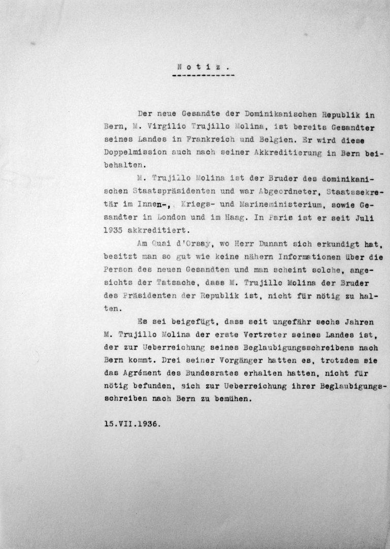 """Notiz des Schweizer Außenministeriums im """"Dossier Trujillo Molina"""" vom 15. Juli 1936 """"Am Quai d´Orsay […] besitzt man so gut wie keine nähern Informationen über die Person des neuen Gesandten und man scheint solche, angesichts der Tatsache, dass M. [Virgilio] Trujillo Molina der Bruder des Präsidenten der Republik ist, nicht für nötig zu halten."""" Schweizerisches Bundesarchiv, Bern, E2001D#10001552#998"""