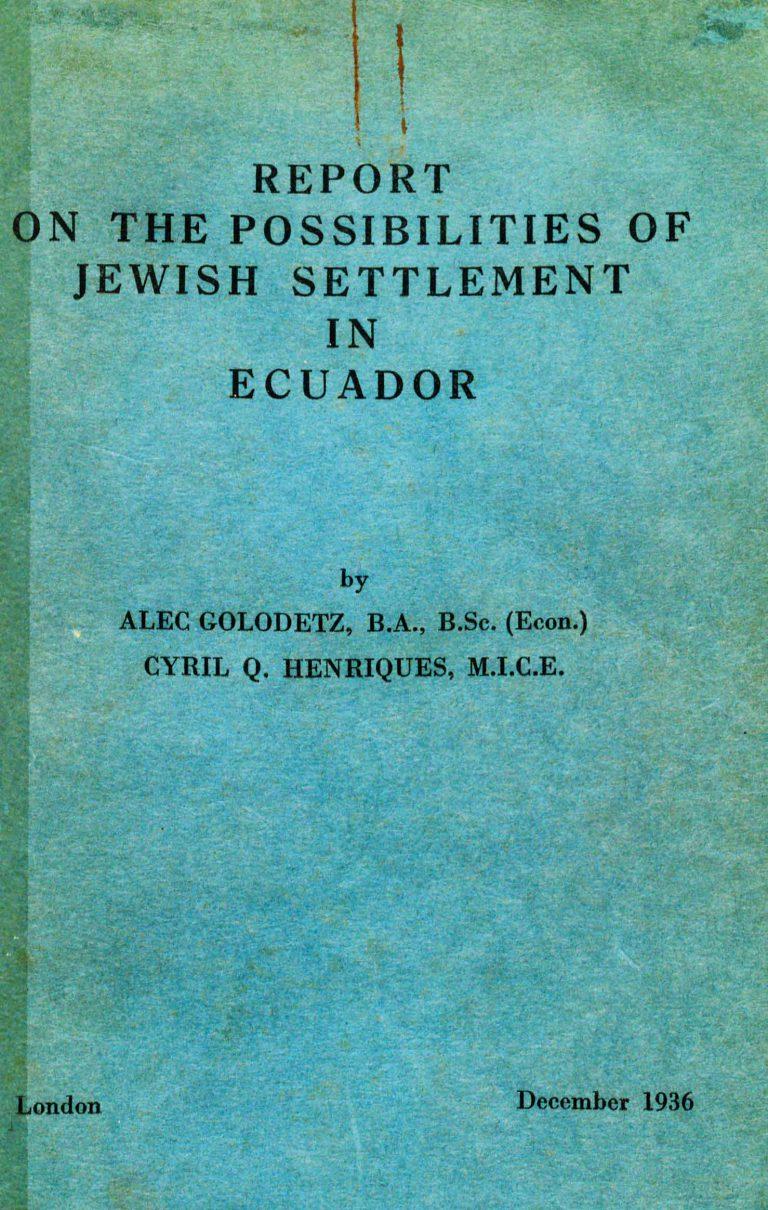Bericht über die Möglichkeiten einer jüdischen Ansiedlung in Ecuador, Dezember 1936 Eine private europäische Initiative favorisiert Ecuador als Ziel jüdischer Ansiedlung. Zwei nicht-zionistische Wissenschaftler aus Großbritannien bereisen im Sommer 1936 zehn Wochen lang das Land und verfassen einen Bericht, in dem sie eine Einwanderung von 50.000 Juden in Ecuador propagieren. Privatbesitz