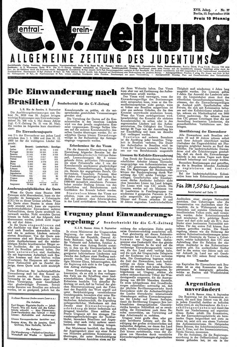 C.V.-Zeitung. Allgemeine Zeitung des Judentums, 15. September 1938 In dem Sonderbericht für die Zeitung desCentral-Vereins deutscher Staatsbürger jüdischen Glaubenswerden die neuen Quotenregelungen für die Einwanderung nach Brasilien erläutert. Die Zahl der Immigranten soll zwei Prozent der bereits ansässigen Einwanderer aus den verschiedenen Ländern nicht überschreiten. Die Erfordernisse für den Erhalt eines Visums, die der Artikel ebenfalls nennt, sind hoch. Universitätsbibliothek Johann Christian Senckenberg, Frankfurt am Main
