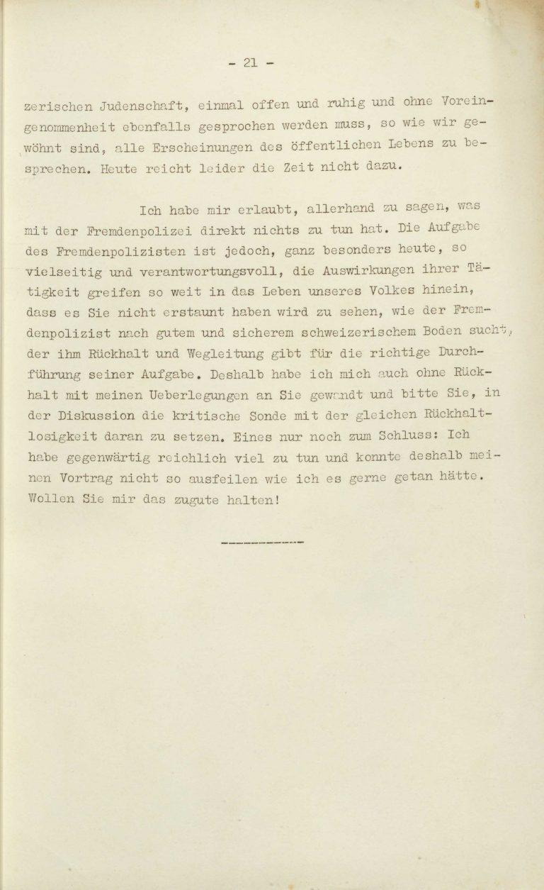 """Heinrich Rothmund, """"Aktuelles aus dem Problem der Überfremdung"""", Manuskript für einen Vortrag vor der Gruppe Aarau der """"Neuen Helvetischen Gesellschaft"""" am 19. Dezember 1938, S. 21/21 Vor derNeuen Helvetischen Gesellschaft, die in dieser Zeit derNeuen Front, einer Gruppe intellektueller Verfechter einer politischen Erneuerung der Schweiz nach faschistischem Vorbild, nahesteht, gibt Rothmund seiner Sorge """"um die Überflutung unseres Landes mit uns fremden Elementen"""" Ausdruck. Archiv für Zeitgeschichte / ETH Zürich"""