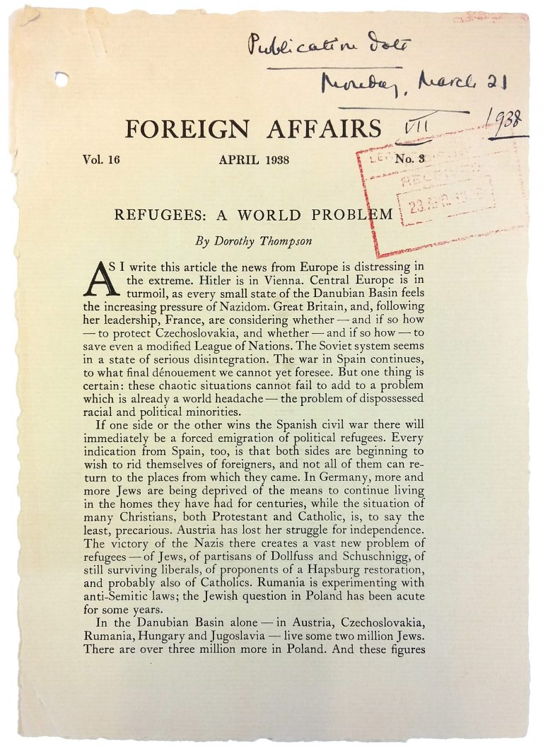 "Foreign Affairs, April 1938 Dorothy Thompson advocates for Austrian refugees to be taken in. In the middle of March 1938, she sends a galley of her article ""Refugees – a World Problem"" to US Secretary of State Cordell Hull. The discussion that this triggers in the Roosevelt administration ultimately leads to the decision to create a new intergovernmental organization at an international conference to find a solution to the refugee problem. United Nations Archives, Genf"